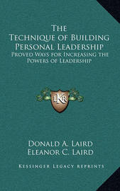 The Technique of Building Personal Leadership: Proved Ways for Increasing the Powers of Leadership by Donald A. Laird