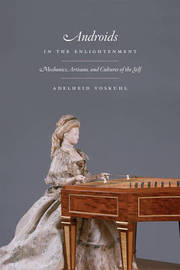 Androids in the Enlightenment by Adelheid Voskuhl