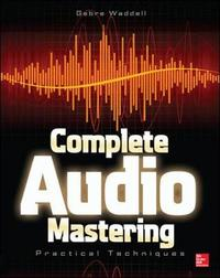 Complete Audio Mastering: Practical Techniques by Gebre E. Waddell