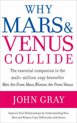 Why Mars and Venus Collide: Improve Your Relationships by Understanding How Men and Women Cope Differently with Stress by John Gray image