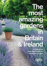 The Most Amazing Gardens in Britain and Ireland: A Guide to the Most Magnificent and Memorable Gardens by Reader's Digest image