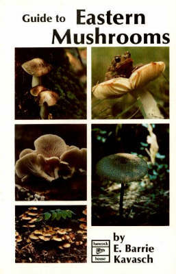 Guide to Eastern Mushrooms by E.Barrie Kavasch