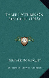 Three Lectures on Aesthetic (1915) by Bernard Bosanquet