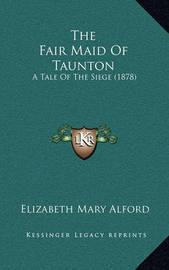 The Fair Maid of Taunton: A Tale of the Siege (1878) by Elizabeth Mary Alford