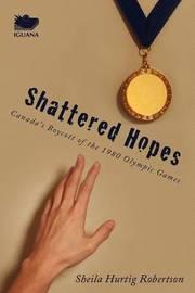 Shattered Hopes by Sheila Hurtig Robertson