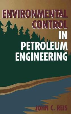 Environmental Control in Petroleum Engineering by DR. John C. Reis, Ph.D.