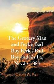 The Grocery Man And Peck's Bad Boy Peck's Bad Boy and His Pa, No. 2 - 1883 by George , W. Peck
