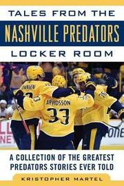 Tales from the Nashville Predators Locker Room by Kristopher Martel
