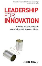 Leadership for Innovation: How to Organize Team Creativity and Harvest Ideas by John Adair image