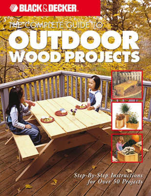 The Complete Guide to Outdoor Wood Projects: Step-by-step Instructions for Over 50 Projects image