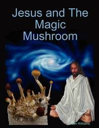 Jesus and The Magic Mushroom by Sean Williams