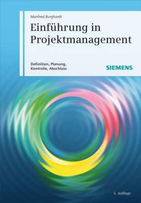 Einfuhrung in Projektmanagement: Definition, Planung, Kontrolle Und Abschluss by Manfred Burghardt