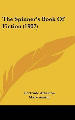 The Spinner's Book of Fiction (1907) by Gertrude Franklin Horn Atherton