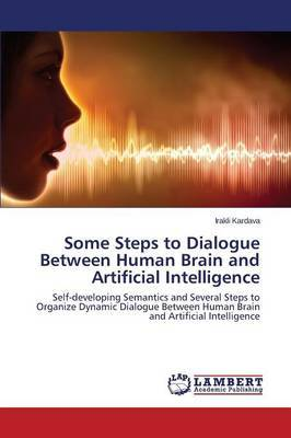 Some Steps to Dialogue Between Human Brain and Artificial Intelligence by Kardava Irakli