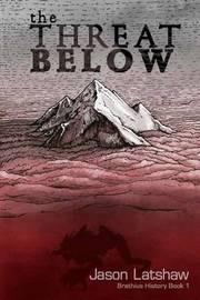 The Threat Below by MR Jason Seth Latshaw