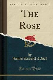 The Rose (Classic Reprint) by James Russell Lowell