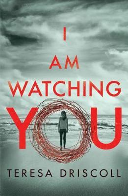 I Am Watching You by Teresa Driscoll