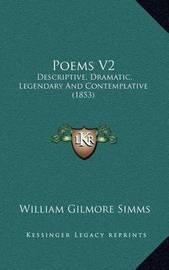 Poems V2: Descriptive, Dramatic, Legendary and Contemplative (1853) by William Gilmore Simms
