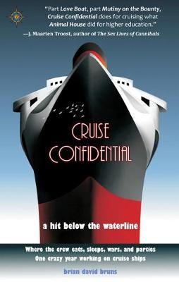 Cruise Confidential: A Hit Below the Waterline - Where the Crew Lives, Eats, Wars and Parties - One Crazy Year Working on Cruise Ships by Brian David Bruns image