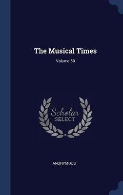 The Musical Times; Volume 58 by * Anonymous