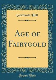Age of Fairygold (Classic Reprint) by Gertrude Hall image