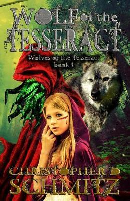 Wolf of the Tesseract by Christopher D Schmitz