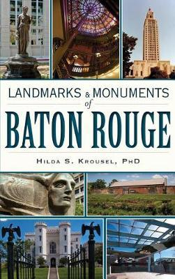 Landmarks & Monuments of Baton Rouge by Hilda S Krousel