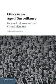 Ethics in an Age of Surveillance by Adam Henschke