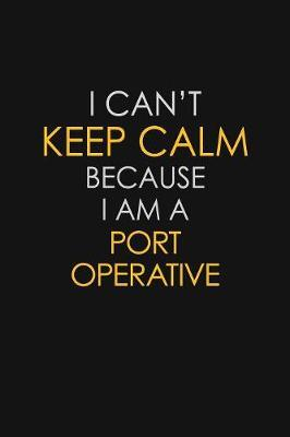 I Can't Keep Calm Because I Am A Port Operative by Blue Stone Publishers image