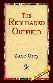 The Redheaded Outfield by Zane Grey