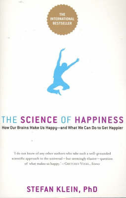 The Science Of Happiness: How Our Brains Make Us Happy And WhatWe Can Do To Get Happier by Stefan Klein image