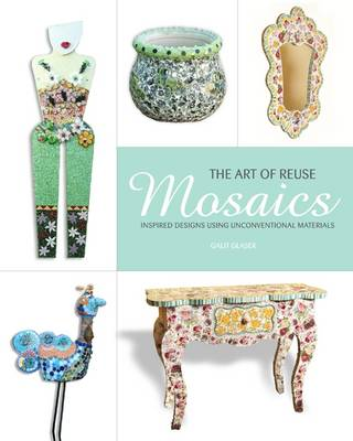 Mosaics, the Art of Reuse: Inspired Designs Using Unconventional Materials by Glazer Galit image