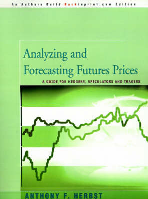 Analyzing and Forecasting Futures Prices: A Guide for Hedgers, Speculators, and Traders by Anthony F Herbst (? Rollins College, Winter Park, Florida ? ? Rollins College, Winter Park, Florida ? ? ? ? ? ? ? ? ? ? ? ? ? ? ? ? ? ? ? ? ? ? ? ? ?
