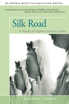 Silk Road: A Novel of Eighth-Century China by Jeanne Larsen