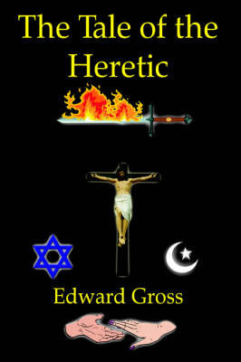 The Tale of the Heretic by Edward Gross