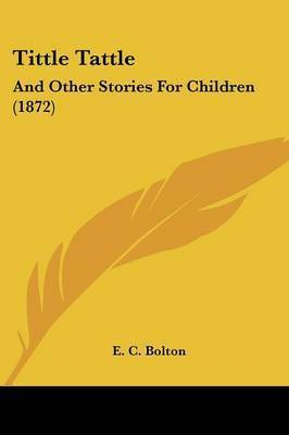 Tittle Tattle: And Other Stories For Children (1872)
