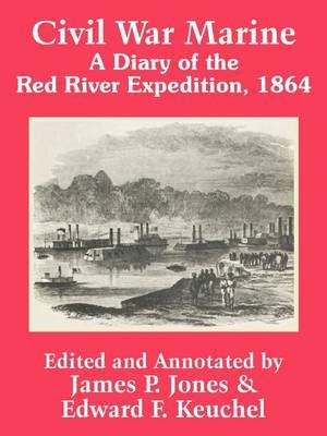 Civil War Marine: A Diary of the Red River Expedition, 1864