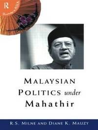 Malaysian Politics Under Mahathir by Diane K Mauzy