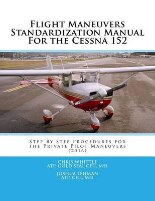 Flight Maneuvers Standardization Manual for the Cessna 152: Step by Step Procedures for the Private Pilot Maneuvers (2016) by Chris Whittle image