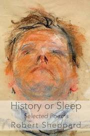 History or Sleep - Selected Poems by Robert Sheppard