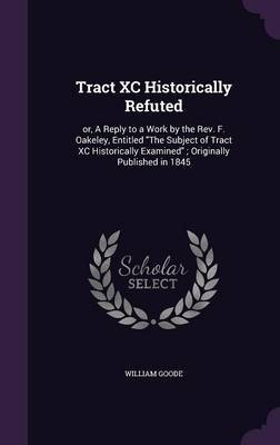 Tract XC Historically Refuted by William Goode