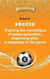 Soccer. Training the Technique of Game Episodes, Beginning After a Stoppage in the Game. by Boris Chirva