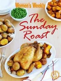 Sunday Roast by The Australian Women's Weekly