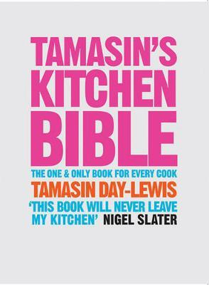Tamasin's Kitchen Bible: The One and Only Book for Every Cook by Tamasin Day-Lewis