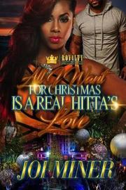 All I Want for Christmas Is a Real Hitta's Love by Joi Miner