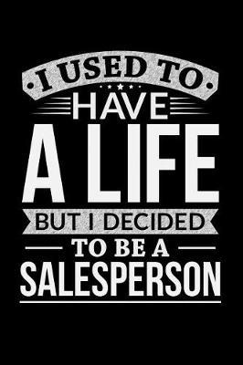 I Used To Have A Life But I Decided To Be A Salesperson by Life Decided
