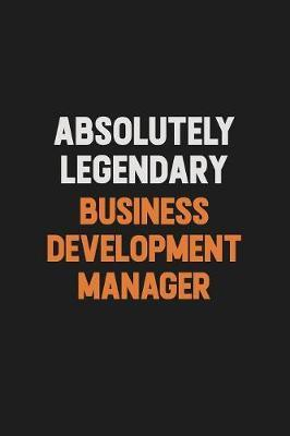 Absolutely Legendary Business Development Manager by Camila Cooper