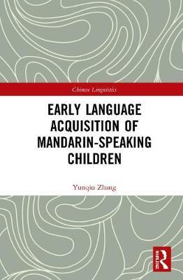 Early Language Acquisition of Mandarin-Speaking Children by Yunqiu Zhang