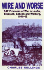 Wire and Worse: RAF Prisoners of War in Laufen, Bibarach, Lubeck and Warburg 1940-42: v.2 by Charles Rollings image