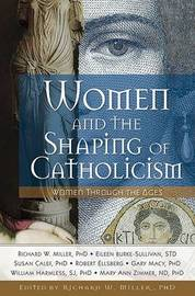 Women and the Shaping of Catholicism by Richard Miller